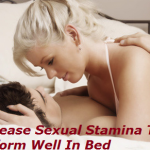 How to Increase Your Sexual Stamina To Perform Well In Bed