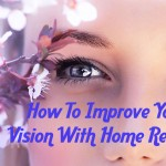 World Health Day: How To Improve Your Vision With Home Remedies?